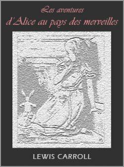 Les aventures d'Alice au pays des Merveilles de Lewis Carroll