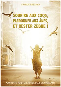 Sourire aux coqs, pardonner aux ânes et rester zèbre ! : extrait | Charlie Bregman